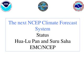 The next NCEP Climate Forecast System Status Hua-Lu Pan and Suru Saha EMC/NCEP