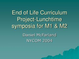 End of Life Curriculum Project-Lunchtime symposia for M1 & M2