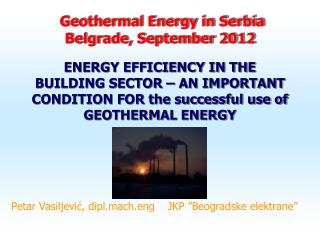 Geothermal Energy in Serbia Belgrade, September 2012