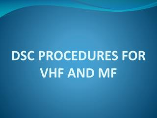 DSC PROCEDURES FOR VHF AND MF