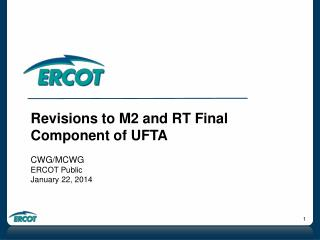 Revisions to M2 and RT Final Component of UFTA CWG/MCWG ERCOT Public January 22, 2014