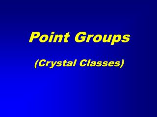 Point Groups (Crystal Classes)