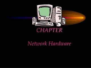 CHAPTER   Network Hardware