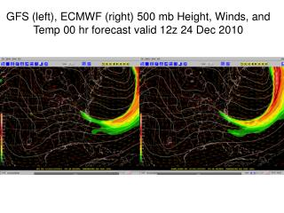 GFS (left), ECMWF (right) 500 mb Height, Winds, and Temp 00 hr forecast valid 12z 24 Dec 2010