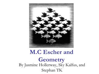 M.C Escher and Geometry