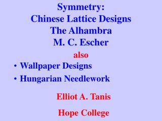 Symmetry: Chinese Lattice Designs The Alhambra M. C. Escher
