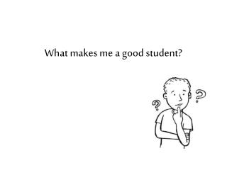 What makes me a good student?
