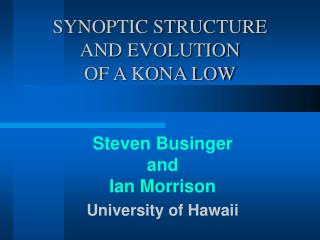 SYNOPTIC STRUCTURE  AND EVOLUTION  OF A KONA LOW