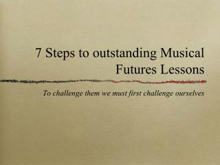 7 Steps to outstanding Musical Futures Lessons