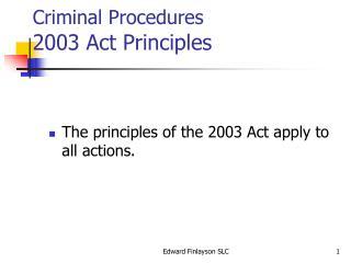 Criminal Procedures 2003 Act Principles