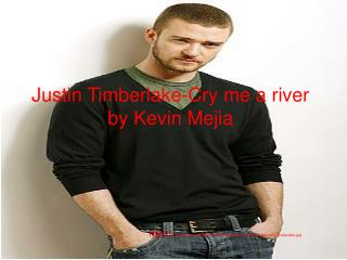 Justin Timberlake-Cry me a river by Kevin Mejia