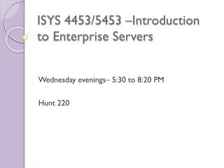ISYS 4453/5453 –Introduction to Enterprise Servers