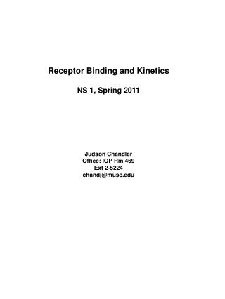 Receptor Binding and Kinetics NS 1, Spring 2011 Judson Chandler Office: IOP Rm 469 Ext 2-5224