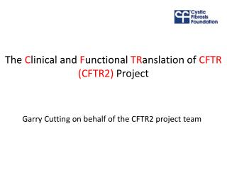 The  C linical and  F unctional  TR anslation of  CFTR (CFTR2)  Project