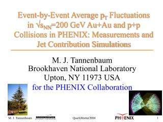 M. J. Tannenbaum Brookhaven National Laboratory Upton, NY 11973 USA for the PHENIX Collaboration