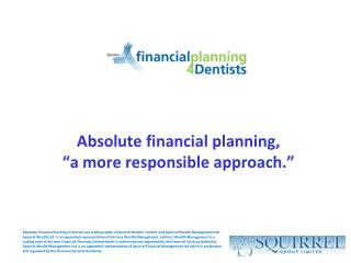 "Absolute financial planning, ""a more responsible approach."""