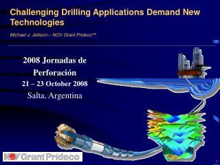 2008 Jornadas de Perforaci ón 21 – 23 October 2008 Salta, Argentina