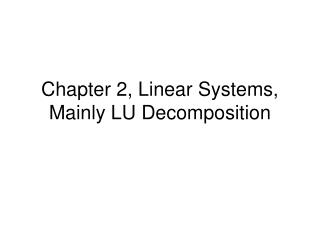 Chapter 2, Linear Systems, Mainly LU Decomposition