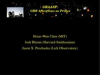 Hsiao-Wen Chen (MIT) Josh Bloom (Harvard-Smithsonian) Jason X. Prochaska (Lick Observatory)