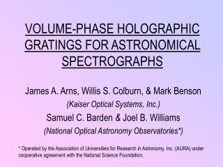 VOLUME-PHASE HOLOGRAPHIC GRATINGS FOR ASTRONOMICAL SPECTROGRAPHS