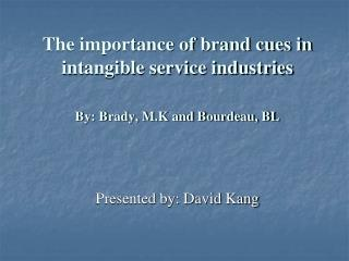 The importance of brand cues in intangible service industries By: Brady, M.K and Bourdeau, BL