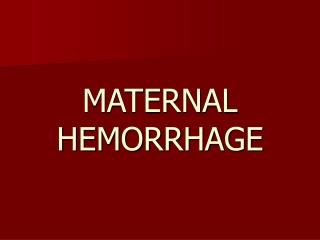 MATERNAL  HEMORRHAGE