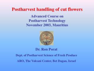Postharvest handling of cut flowers Advanced Course on Postharvest Technology