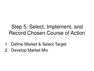 Step 5: Select, Implement, and Record Chosen Course of Action