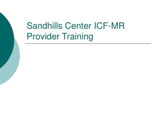 Sandhills Center ICF-MR  Provider Training