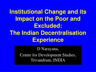 D Narayana,  Centre for Development Studies, Trivandrum, INDIA
