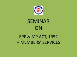 SEMINAR  ON EPF & MP ACT, 1952 � MEMBERS� SERVICES