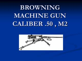 BROWNING MACHINE GUN CALIBER .50 , M2