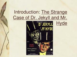 Introduction:  The Strange Case of Dr. Jekyll and Mr. Hyde