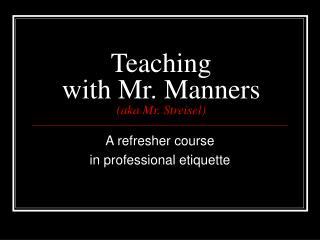 Teaching  with Mr. Manners (aka Mr. Streisel)