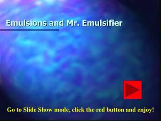 Emulsions and Mr. Emulsifier