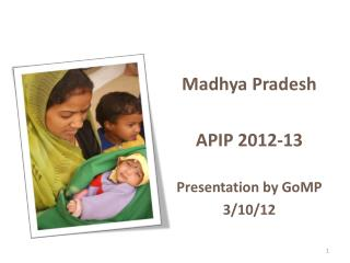 Madhya Pradesh  APIP 2012-13 Presentation by  GoMP 3/10/12