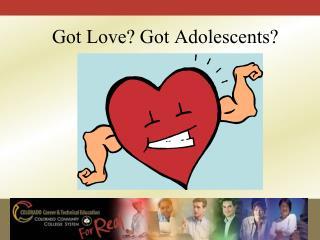 Got Love? Got Adolescents?