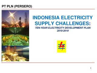 INDONESIA ELECTRICITY SUPPLY CHALLENGES : TEN-YEAR ELECTRICITY DEVELOPMENT PLAN  2010-2019