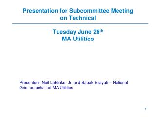 Presentation for Subcommittee Meeting on Technical Tuesday June 26 th MA Utilities