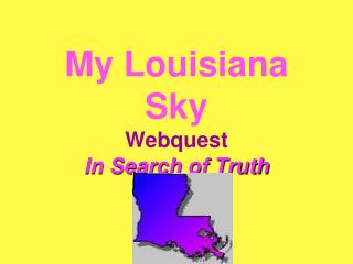 My Louisiana Sky Webquest In Search of Truth