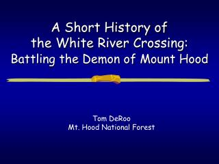 A Short History of  the White River Crossing:  Battling the Demon of Mount Hood