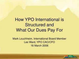 How YPO International is Structured and  What Our Dues Pay For
