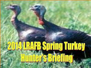 2014 LRAFB Spring Turkey Hunter's Briefing