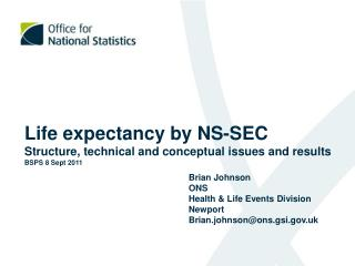 Life expectancy by NS-SEC  Structure, technical and conceptual issues and results BSPS 8 Sept 2011