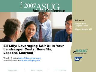 Eli Lilly: Leveraging SAP XI in Your Landscape: Costs, Benefits, Lessons Learned