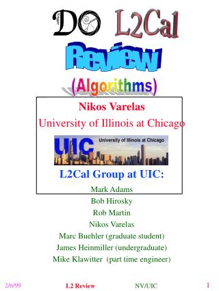 Nikos Varelas University of Illinois at Chicago L2Cal Group at UIC: Mark Adams Bob Hirosky