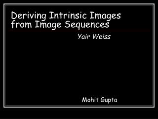 Deriving Intrinsic Images   from Image Sequences