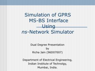 Simulation of GPRS  MS-BS Interface  Using  ns -Network Simulator