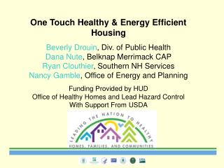 One Touch Healthy & Energy Efficient Housing Beverly Drouin , Div. of Public Health