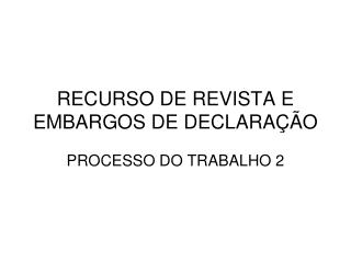RECURSO DE REVISTA E EMBARGOS DE DECLARAÇÃO